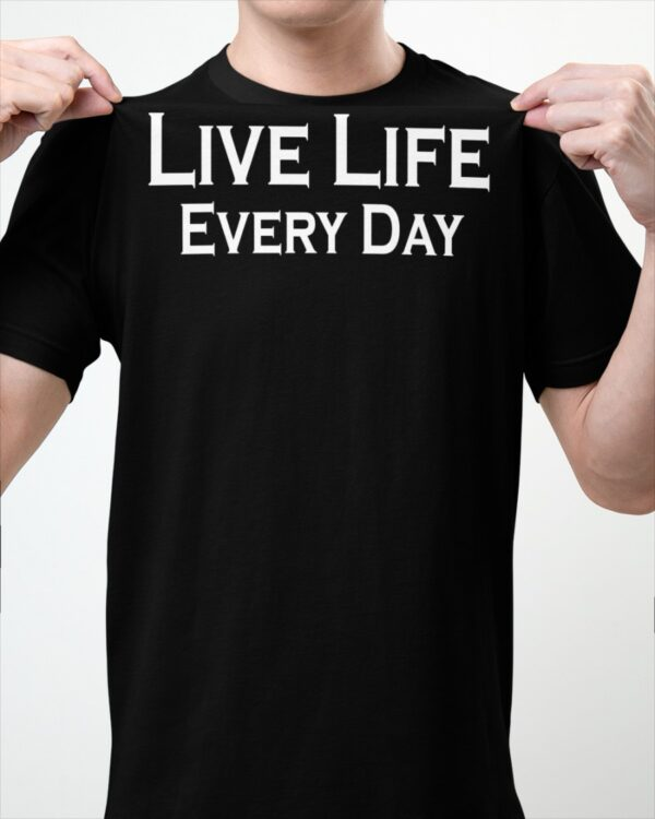 live life every day t shirt